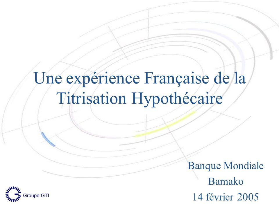 Une expérience Française de la Titrisation Hypothécaire Banque Mondiale Bamako 14 février 2005