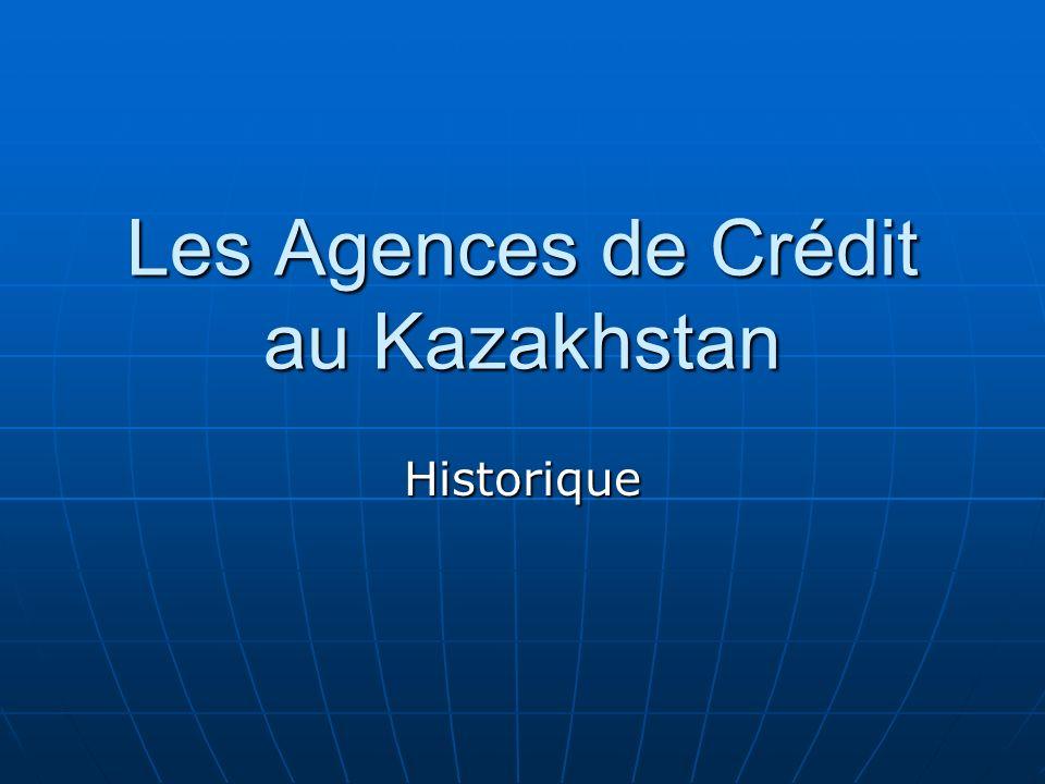 Les Agences de Crédit au Kazakhstan Historique
