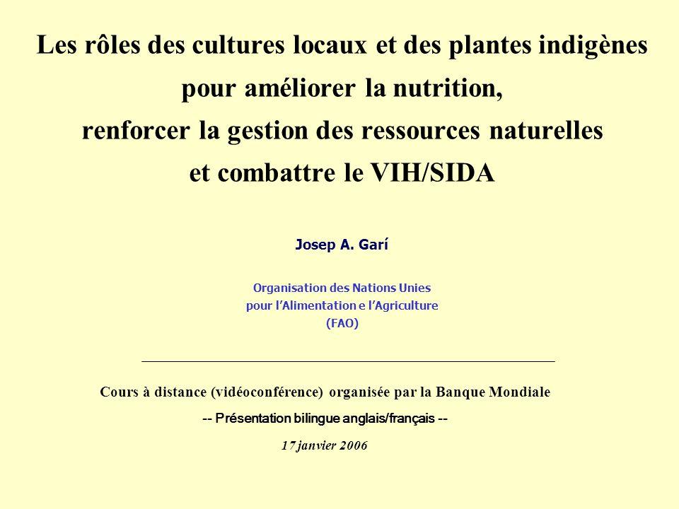 Les rôles des cultures locaux et des plantes indigènes pour améliorer la nutrition, renforcer la gestion des ressources naturelles et combattre le VIH/SIDA Josep A.