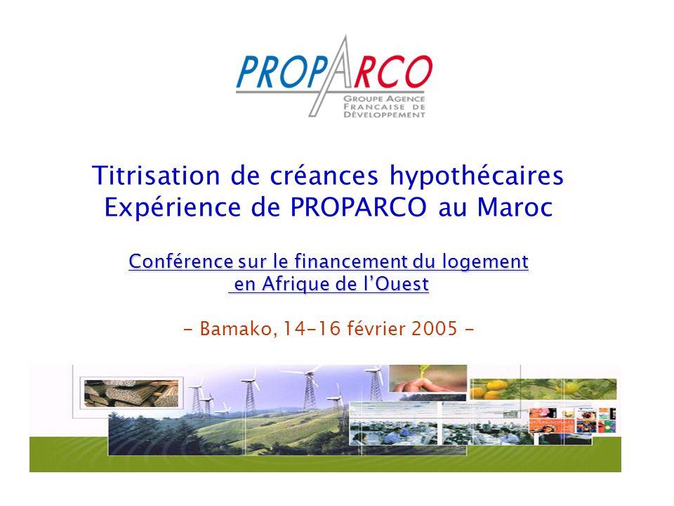 Conférence sur le financement du logement en Afrique de lOuest Titrisation de créances hypothécaires Expérience de PROPARCO au Maroc Conférence sur le financement du logement en Afrique de lOuest - Bamako, 14-16 février 2005 -