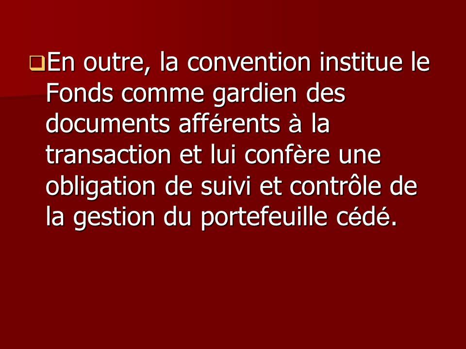 En outre, la convention institue le Fonds comme gardien des documents aff é rents à la transaction et lui conf è re une obligation de suivi et contrôl