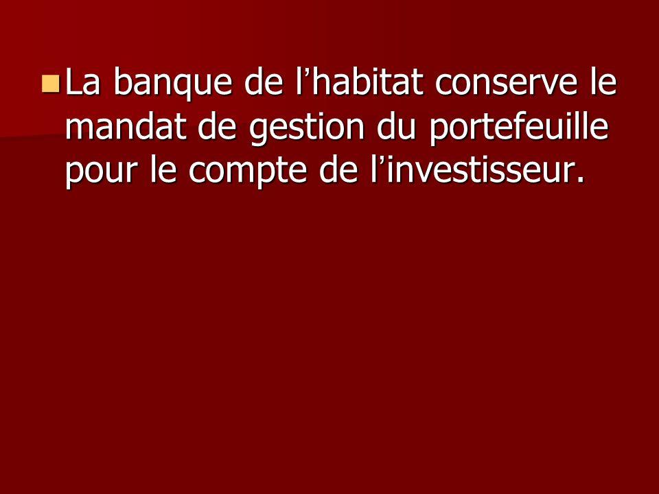 La banque de l habitat conserve le mandat de gestion du portefeuille pour le compte de l investisseur. La banque de l habitat conserve le mandat de ge
