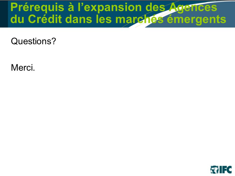 Prérequis à lexpansion des Agences du Crédit dans les marchés émergents Questions? Merci.