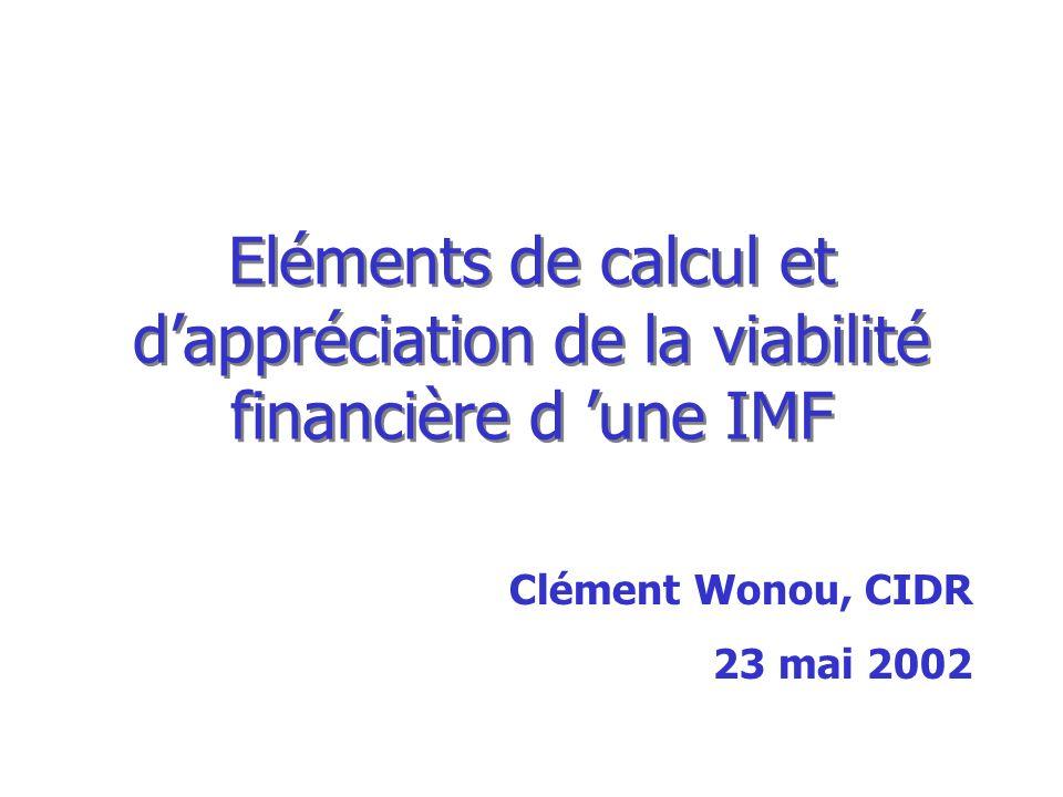 Eléments de calcul et dappréciation de la viabilité financière d une IMF Clément Wonou, CIDR 23 mai 2002