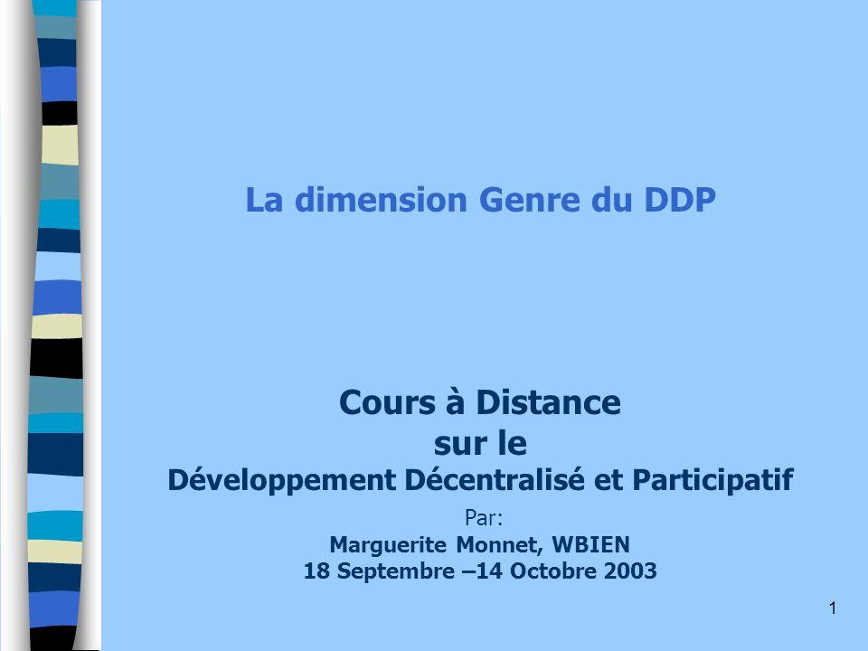 1 La dimension Genre du DDP Cours à Distance sur le Développement Décentralisé et Participatif Par: Marguerite Monnet, WBIEN 18 Septembre –14 Octobre 2003