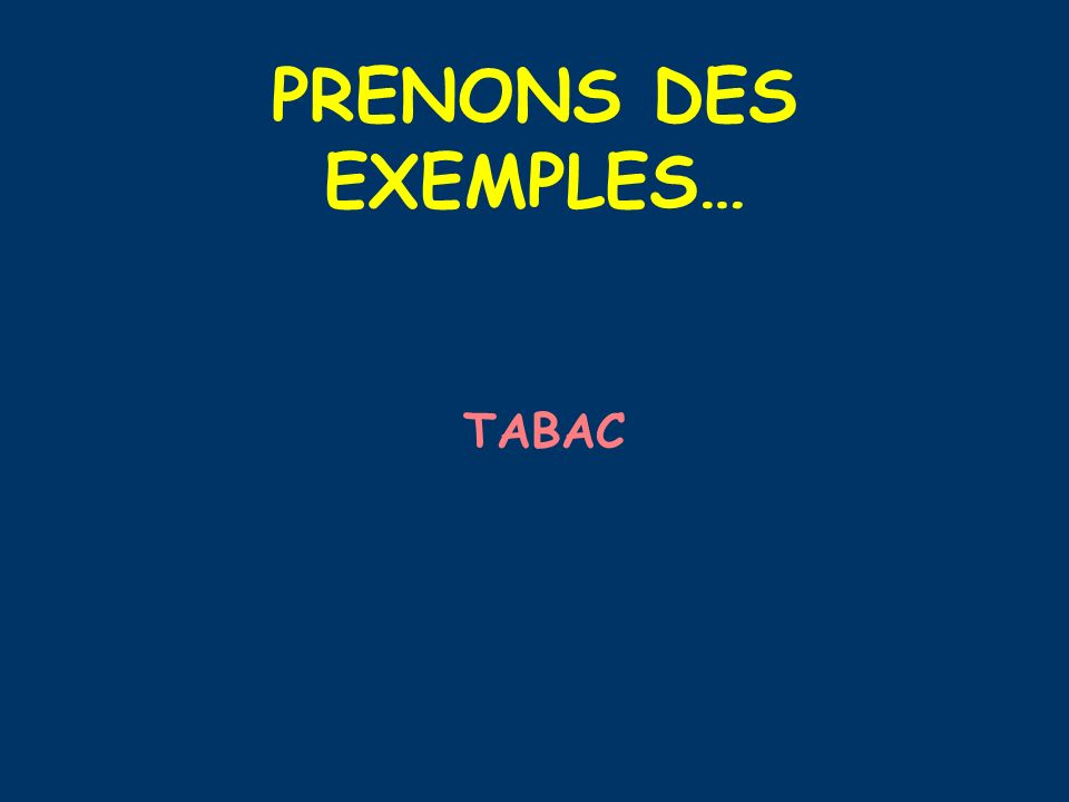 PRENONS DES EXEMPLES… TABAC