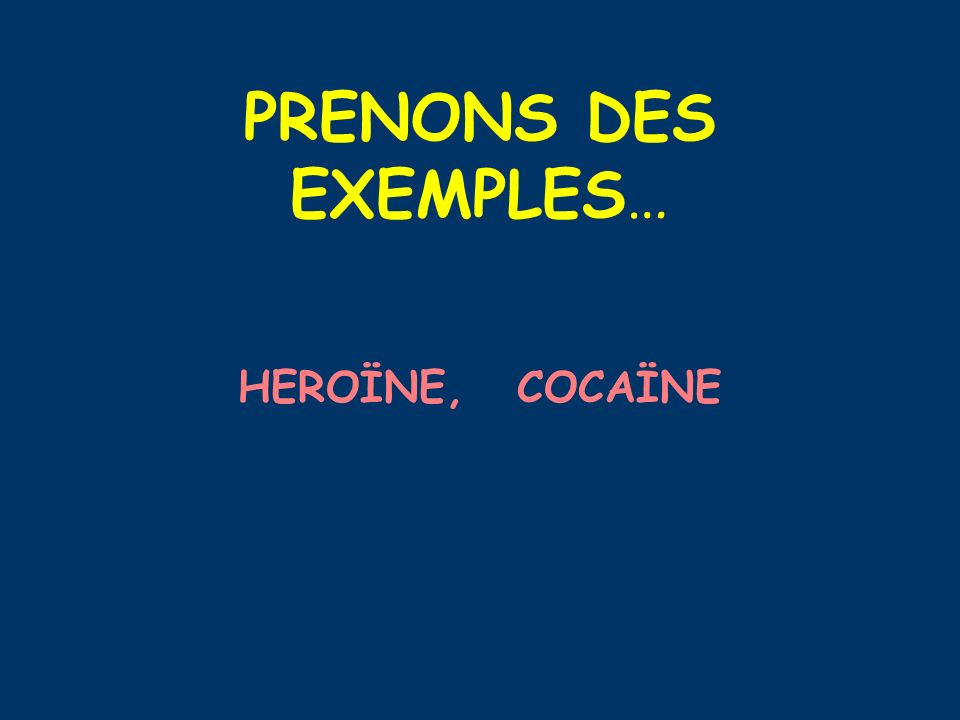 PRENONS DES EXEMPLES… HEROÏNE, COCAÏNE