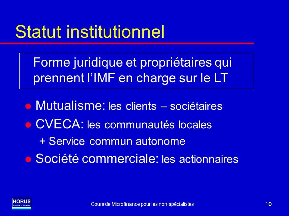 Cours de Microfinance pour les non-spécialistes 10 Statut institutionnel l Mutualisme: les clients – sociétaires l CVECA: les communautés locales + Se