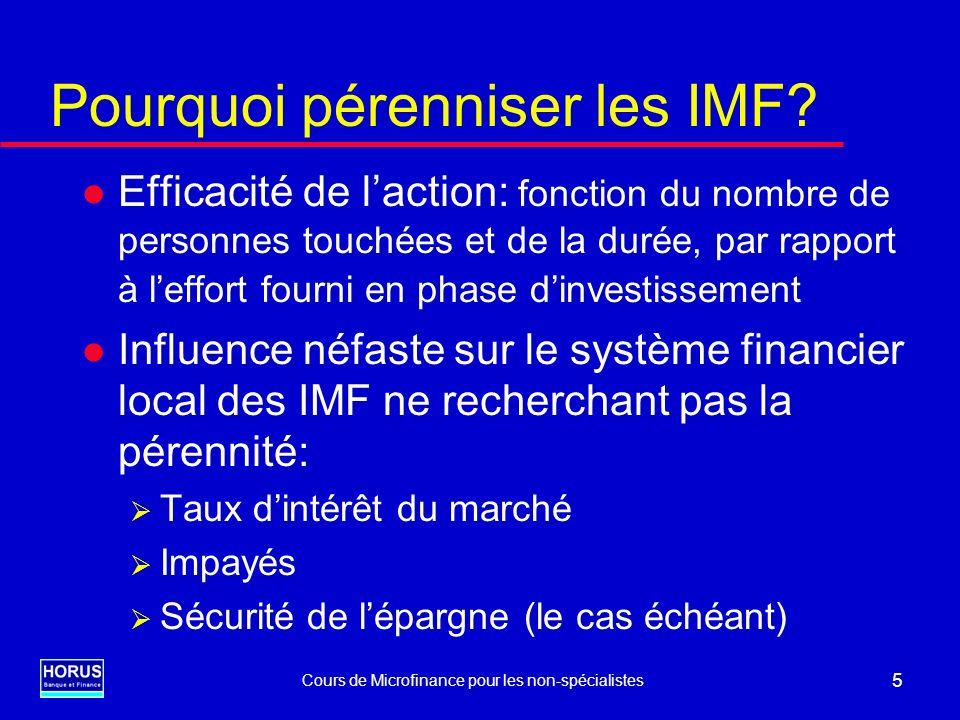 Cours de Microfinance pour les non-spécialistes 16 Viabilité financière Les revenus couvrent les coûts l Sources de revenus dun SFD: Les revenus du portefeuille de crédits sont les principaux revenus durables (intérêts, commissions, frais de dossier…) Revenus de placements l Coûts