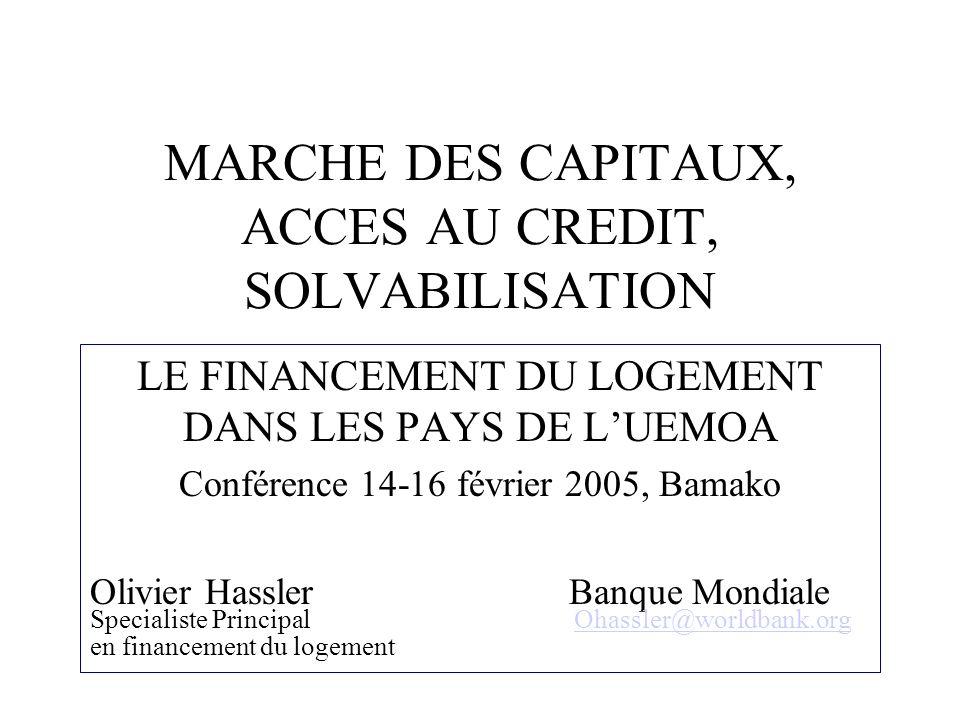 MARCHE DES CAPITAUX, ACCES AU CREDIT, SOLVABILISATION LE FINANCEMENT DU LOGEMENT DANS LES PAYS DE LUEMOA Conférence 14-16 février 2005, Bamako Olivier