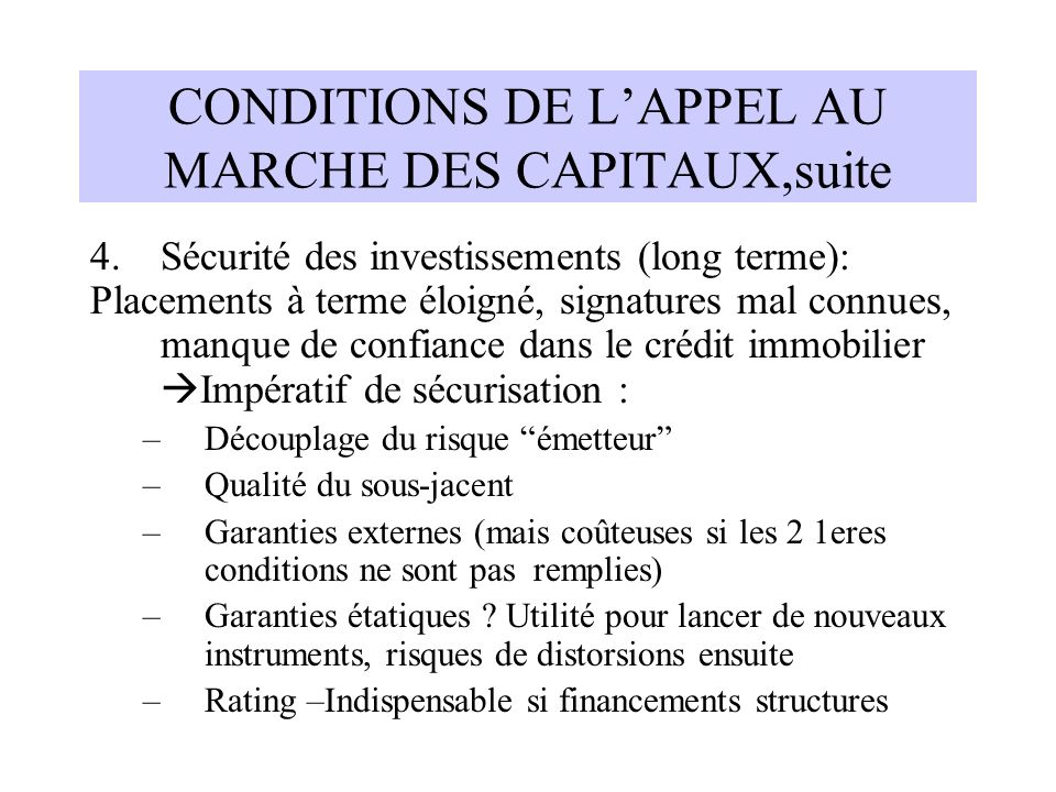 CONDITIONS DE LAPPEL AU MARCHE DES CAPITAUX,suite 4.Sécurité des investissements (long terme): Placements à terme éloigné, signatures mal connues, man