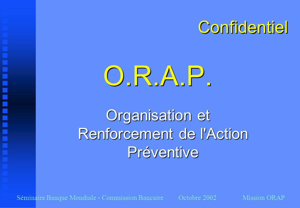 Séminaire Banque Mondiale - Commission Bancaire Octobre 2002 Mission ORAP Soutien de l actionnariat n Capacité de soutien de l actionnaire n Volonté de soutien de l actionnaire n Implication dans les organes de gestion et de surveillance