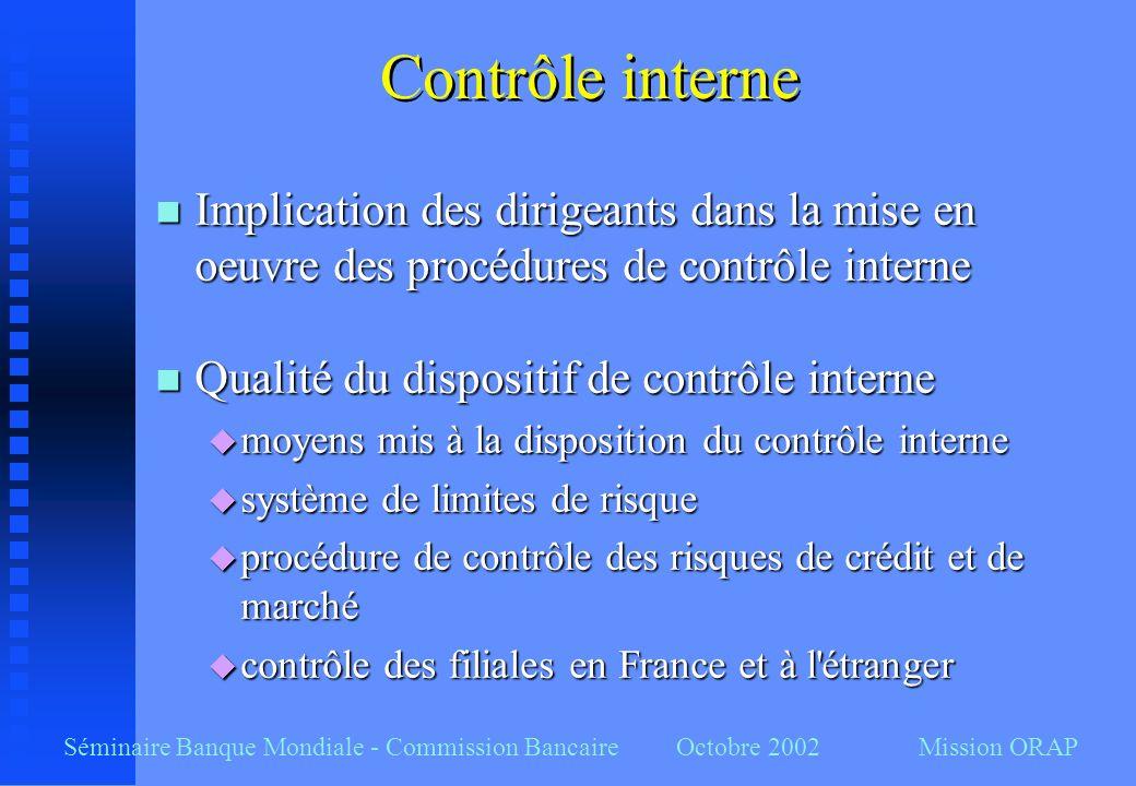 Séminaire Banque Mondiale - Commission Bancaire Octobre 2002 Mission ORAP Contrôle interne n Implication des dirigeants dans la mise en oeuvre des pro