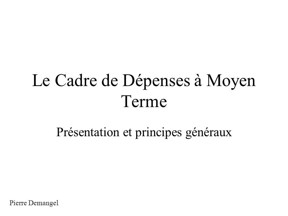 Le Cadre de Dépenses à Moyen Terme Présentation et principes généraux Pierre Demangel