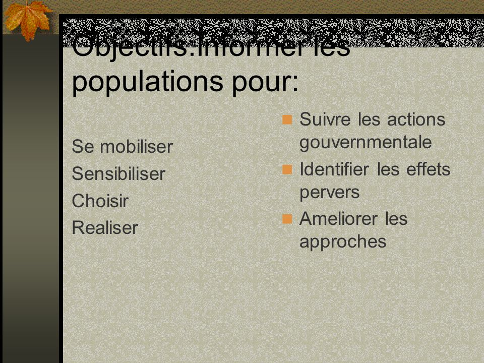 Objectifs:Informer les populations pour: Se mobiliser Sensibiliser Choisir Realiser Suivre les actions gouvernmentale Identifier les effets pervers Ameliorer les approches