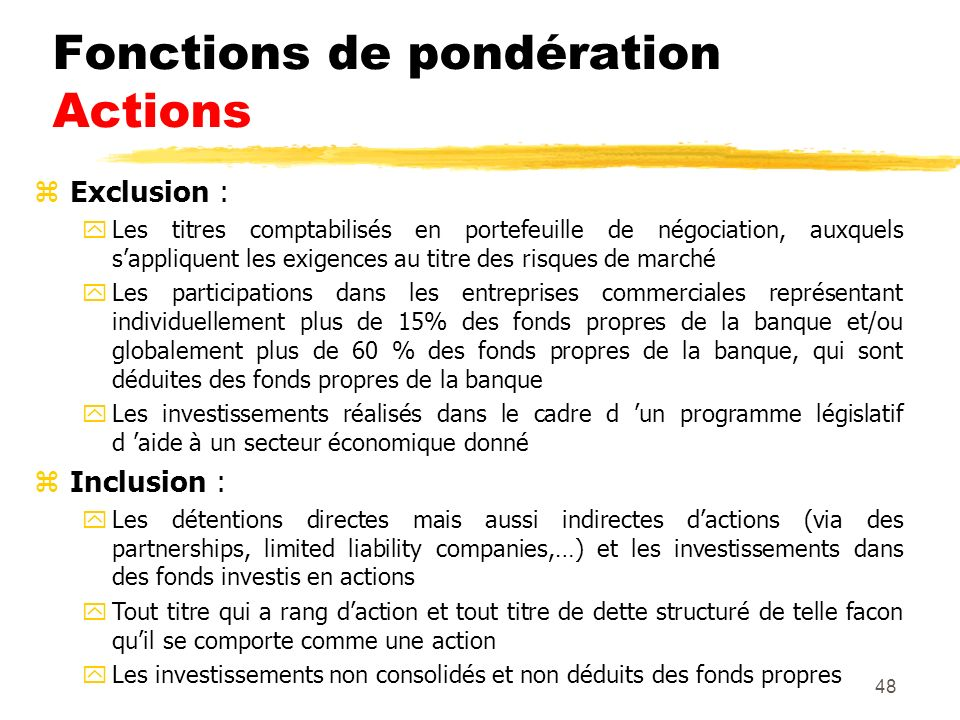 48 zExclusion : yLes titres comptabilisés en portefeuille de négociation, auxquels sappliquent les exigences au titre des risques de marché yLes parti