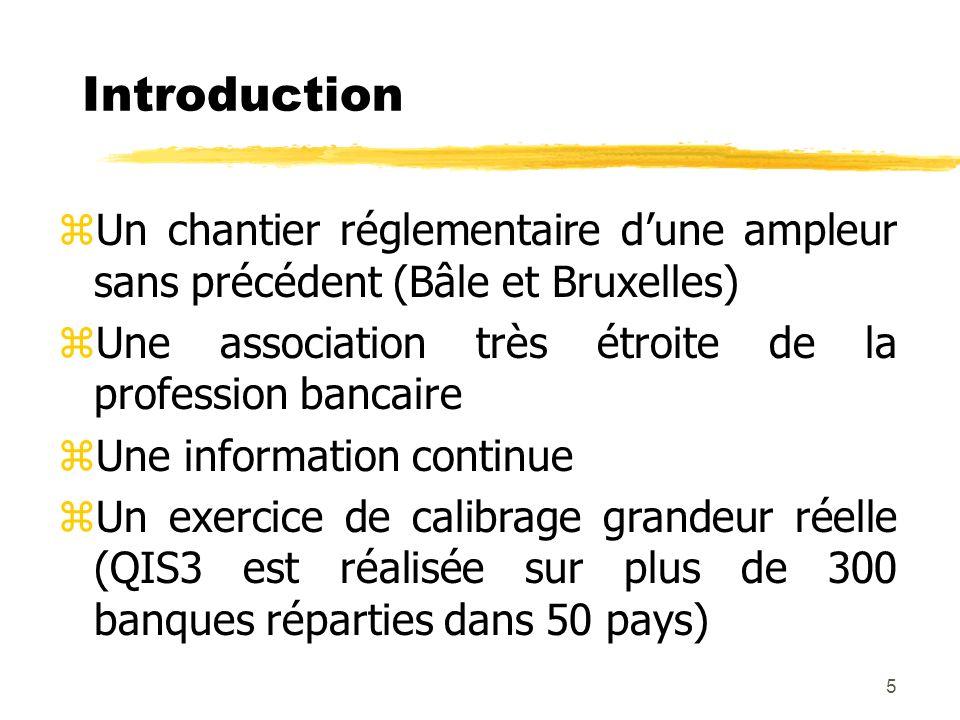 5 zUn chantier réglementaire dune ampleur sans précédent (Bâle et Bruxelles) zUne association très étroite de la profession bancaire zUne information