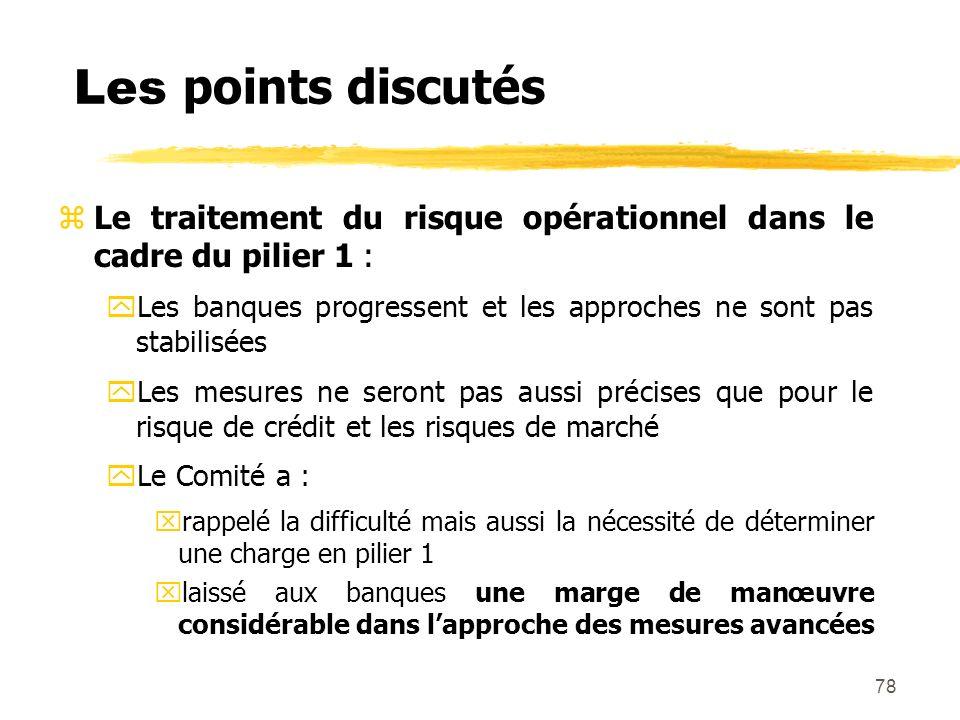 78 Les points discutés zLe traitement du risque opérationnel dans le cadre du pilier 1 : yLes banques progressent et les approches ne sont pas stabili