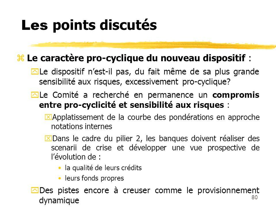 80 Les points discutés zLe caractère pro-cyclique du nouveau dispositif : yLe dispositif nest-il pas, du fait même de sa plus grande sensibilité aux r
