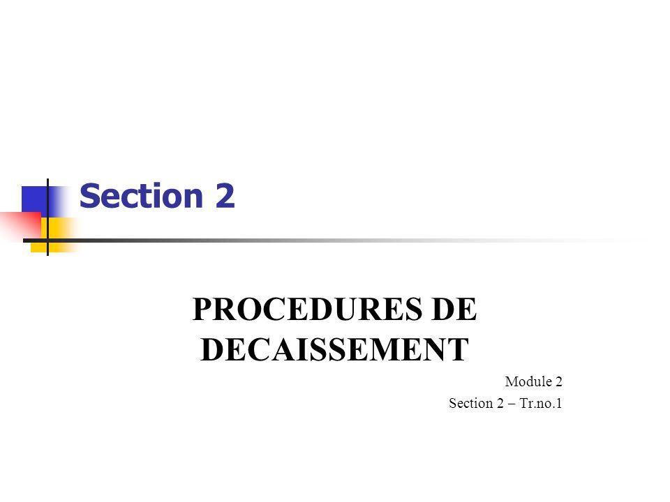 Section 2 PROCEDURES DE DECAISSEMENT Module 2 Section 2 – Tr.no.1