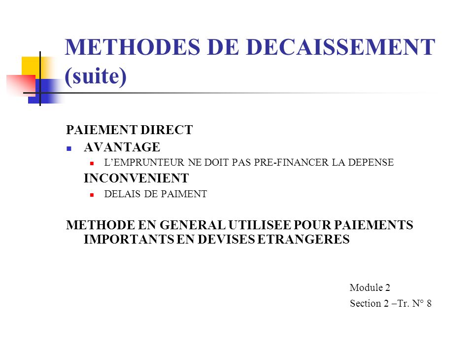 METHODES DE DECAISSEMENT (suite) PAIEMENT DIRECT 1.