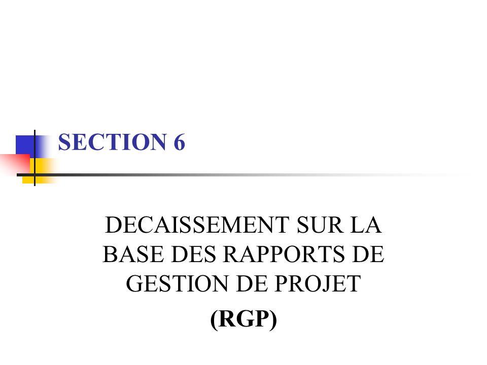 SECTION 6 DECAISSEMENT SUR LA BASE DES RAPPORTS DE GESTION DE PROJET (RGP)