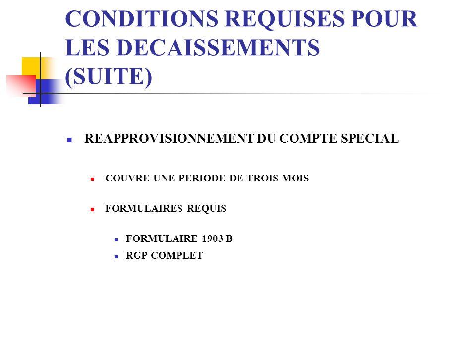 CONDITIONS REQUISES POUR LES DECAISSEMENTS (SUITE) REAPPROVISIONNEMENT DU COMPTE SPECIAL COUVRE UNE PERIODE DE TROIS MOIS FORMULAIRES REQUIS FORMULAIR