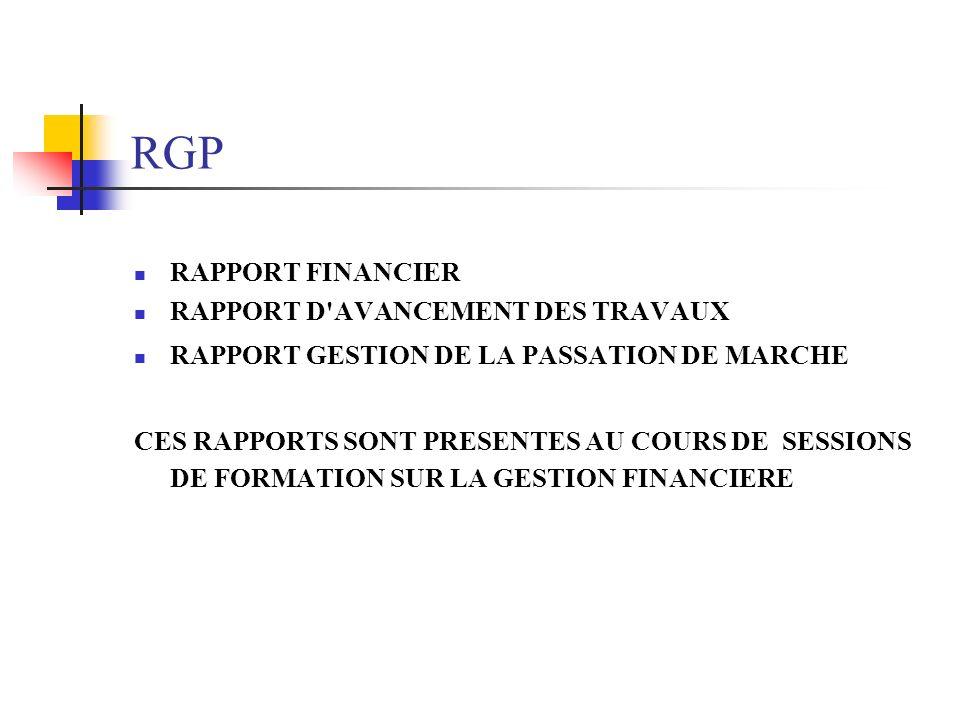 RGP RAPPORT FINANCIER RAPPORT D'AVANCEMENT DES TRAVAUX RAPPORT GESTION DE LA PASSATION DE MARCHE CES RAPPORTS SONT PRESENTES AU COURS DE SESSIONS DE F