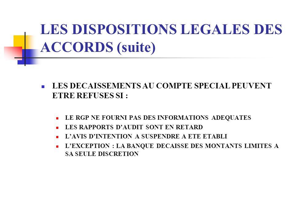 LES DISPOSITIONS LEGALES DES ACCORDS (suite) LES DECAISSEMENTS AU COMPTE SPECIAL PEUVENT ETRE REFUSES SI : LE RGP NE FOURNI PAS DES INFORMATIONS ADEQU