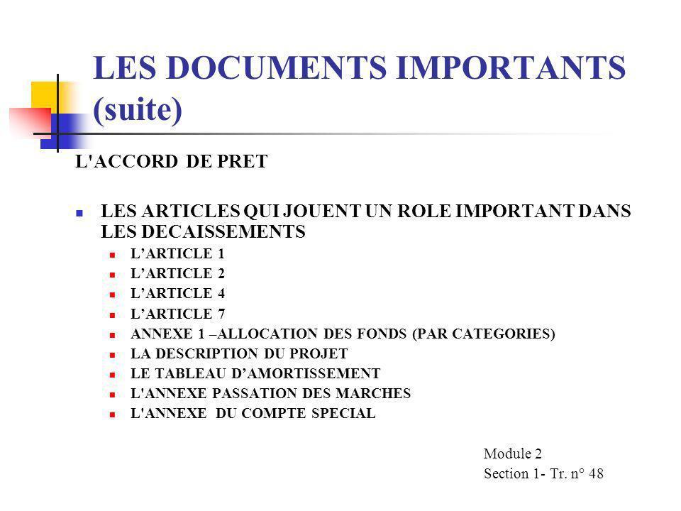 LES DOCUMENTS IMPORTANTS (SUITE) APPLICABLES A DES PRETS SPECIFIQUES ACCORD DE PRET/CREDIT/DONS LES ACCORDS DE PROJET LA LETTRE DE DECAISSEMENT Module