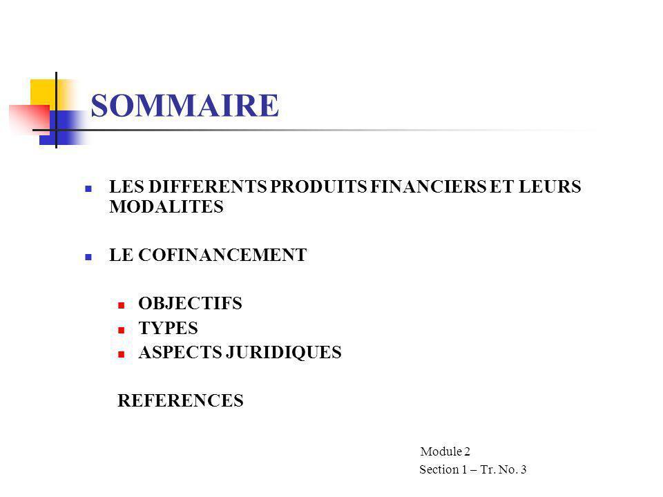 LES REFERENCES LES ARTICLES DES ACCORDS DE PRETS/ACCORDS LES CONDITIONS GENERALES LE MANUEL DE DECAISSEMENT LES PRODUITS FINANCIERS ET LEURS CONDITIONS LES SECTIONS 1.12 – 1.15, 2.1, 7.10 - 7.20 LE COFINANCEMENT LES SECTIONS 1.16 – 1.17, 3.14 – 3.19 Module 2 Section 1 – Tr.