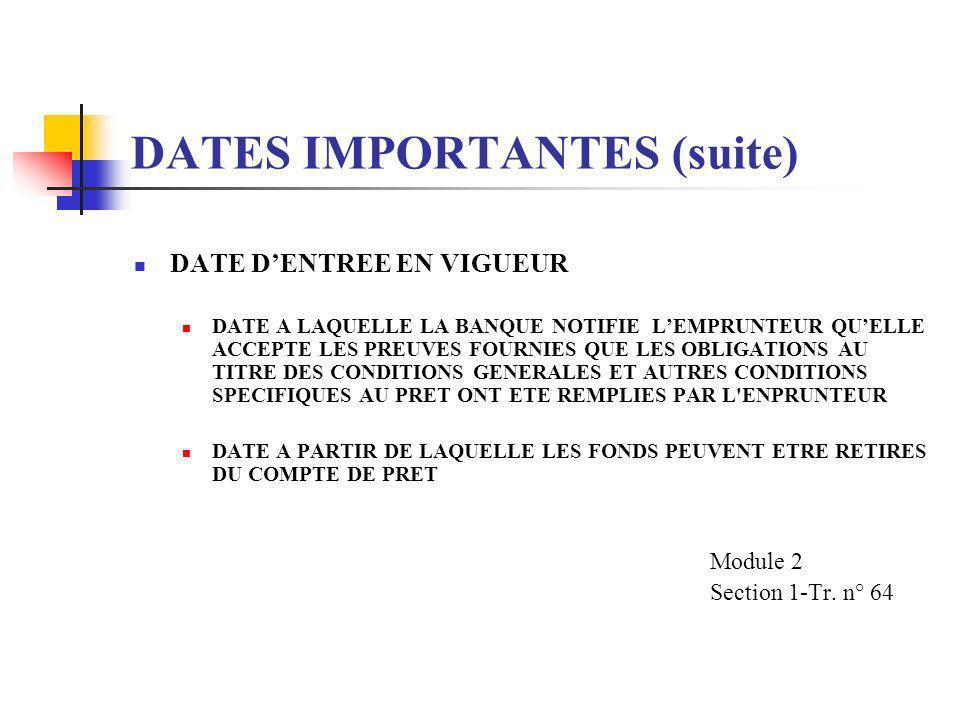 DATES IMPORTANTES (suite) DATE DE SIGNATURE DU PRET DATE A LAQUELLE LEMPRUNTEUR SIGNE L' ACCORD DE PRET ET TOUS AUTRES DOCUMENTS LEGAUX DATE A PARTIR