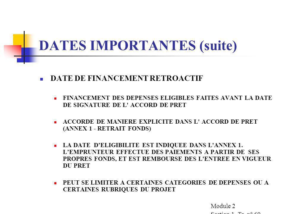 DATES IMPORTANTES(suite) AUTRES DATES CLEFS DATE DE FINANCEMENT RETROACTIF DATE DE REFINANCEMENT FPP DATE DE CAPITALISATION DES INTERETS DU PRET DATE