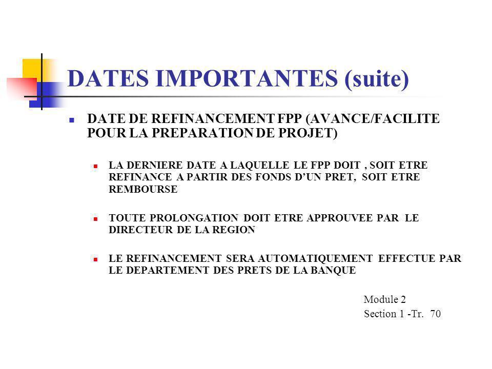 DATES IMPORTANTES (suite) DATE DE FINANCEMENT RETROACTIF FINANCEMENT DES DEPENSES ELIGIBLES FAITES AVANT LA DATE DE SIGNATURE DE L' ACCORD DE PRET ACC