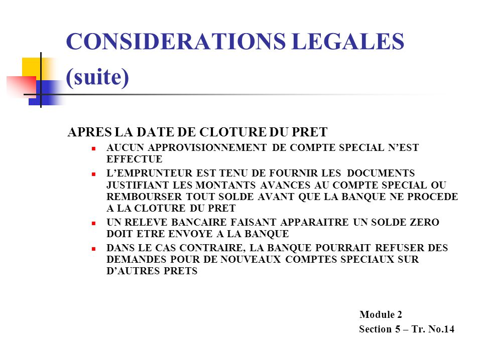 CONSIDERATIONS LEGALES (suite) APRES LA DATE DE CLOTURE DU PRET AUCUN APPROVISIONNEMENT DE COMPTE SPECIAL NEST EFFECTUE LEMPRUNTEUR EST TENU DE FOURNI
