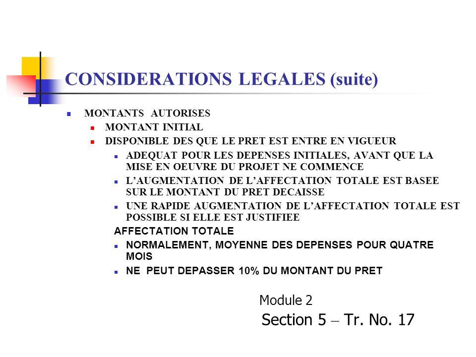 CONSIDERATIONS LEGALES (suite) MONTANTS AUTORISES MONTANT INITIAL DISPONIBLE DES QUE LE PRET EST ENTRE EN VIGUEUR ADEQUAT POUR LES DEPENSES INITIALES,