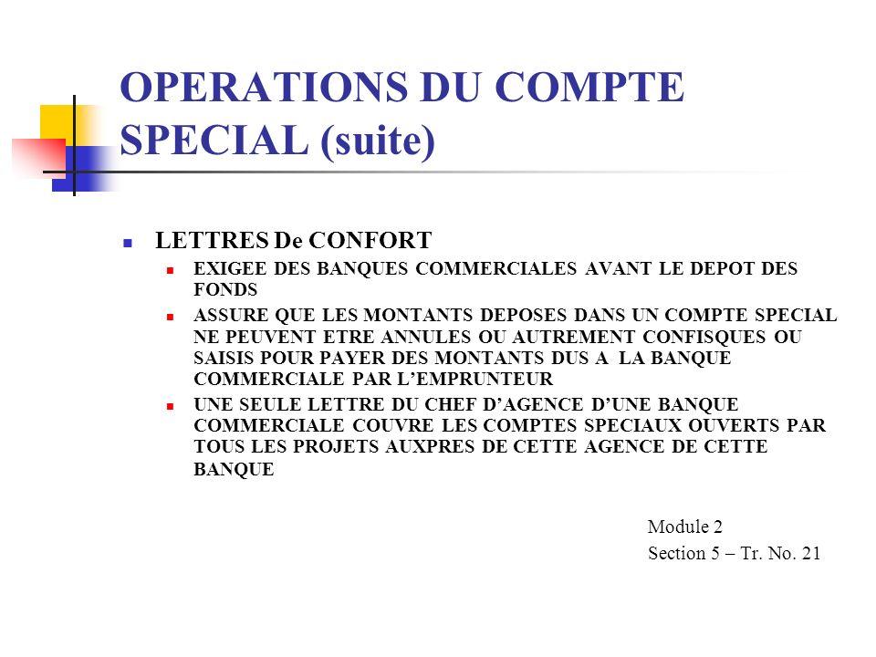 OPERATIONS DU COMPTE SPECIAL (suite) LETTRES De CONFORT EXIGEE DES BANQUES COMMERCIALES AVANT LE DEPOT DES FONDS ASSURE QUE LES MONTANTS DEPOSES DANS