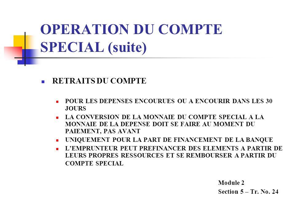 OPERATION DU COMPTE SPECIAL (suite) RETRAITS DU COMPTE POUR LES DEPENSES ENCOURUES OU A ENCOURIR DANS LES 30 JOURS LA CONVERSION DE LA MONNAIE DU COMP