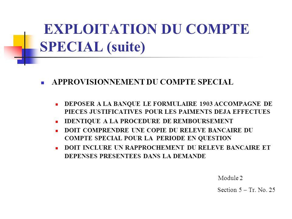 EXPLOITATION DU COMPTE SPECIAL (suite) APPROVISIONNEMENT DU COMPTE SPECIAL DEPOSER A LA BANQUE LE FORMULAIRE 1903 ACCOMPAGNE DE PIECES JUSTIFICATIVES