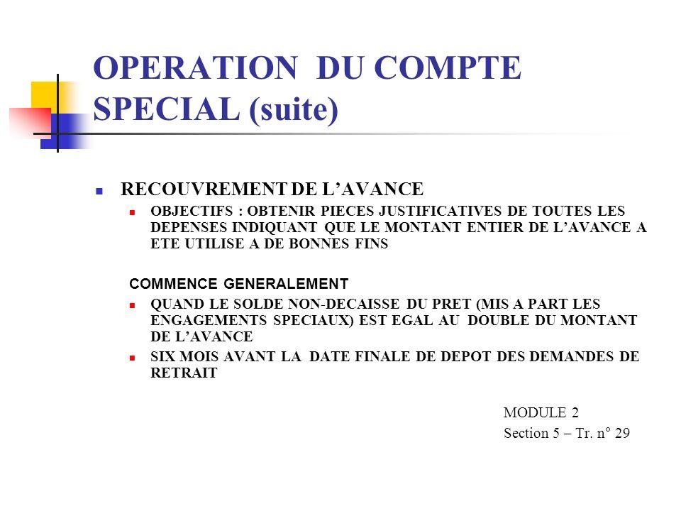 OPERATION DU COMPTE SPECIAL (suite) RECOUVREMENT DE LAVANCE OBJECTIFS : OBTENIR PIECES JUSTIFICATIVES DE TOUTES LES DEPENSES INDIQUANT QUE LE MONTANT