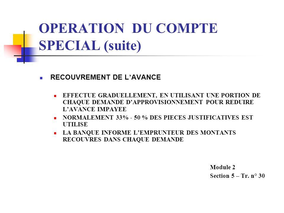 OPERATION DU COMPTE SPECIAL (suite) RECOUVREMENT DE L AVANCE EFFECTUE GRADUELLEMENT, EN UTILISANT UNE PORTION DE CHAQUE DEMANDE DAPPROVISIONNEMENT POU