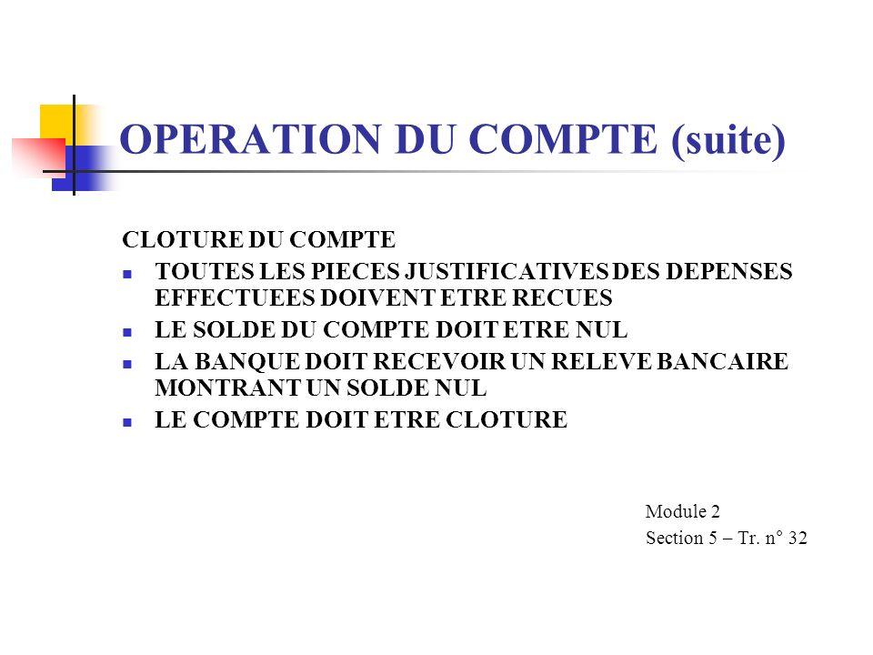 OPERATION DU COMPTE (suite) CLOTURE DU COMPTE TOUTES LES PIECES JUSTIFICATIVES DES DEPENSES EFFECTUEES DOIVENT ETRE RECUES LE SOLDE DU COMPTE DOIT ETR