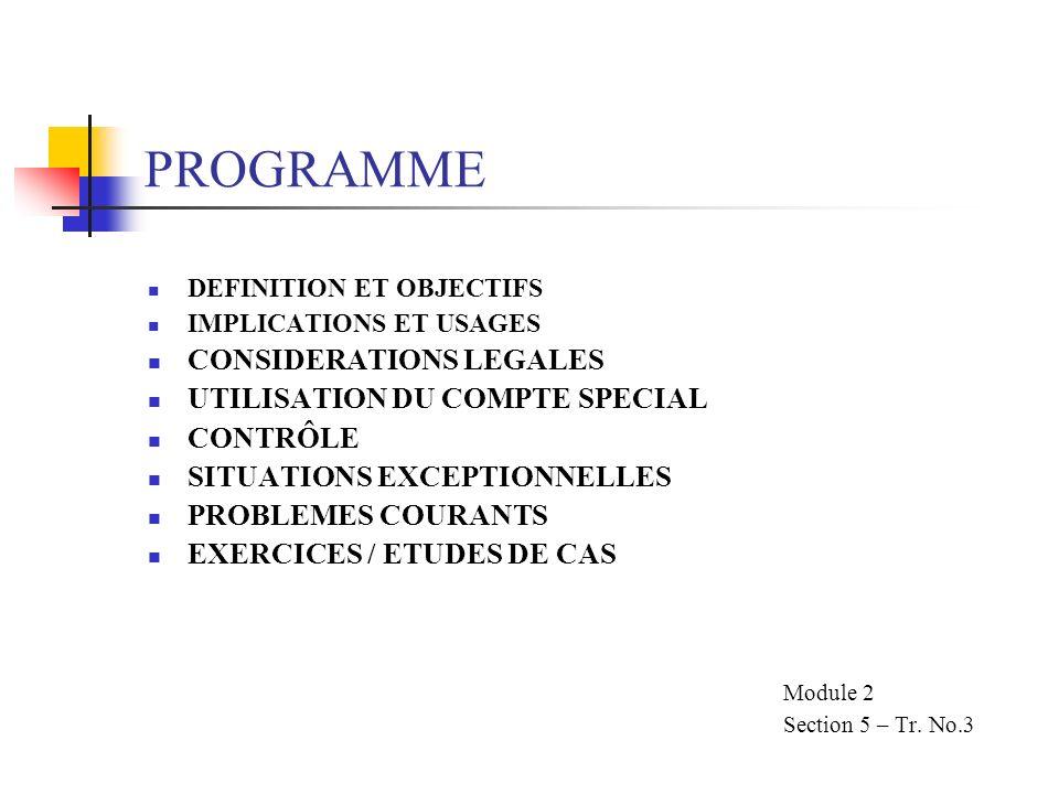 PROGRAMME DEFINITION ET OBJECTIFS IMPLICATIONS ET USAGES CONSIDERATIONS LEGALES UTILISATION DU COMPTE SPECIAL CONTRÔLE SITUATIONS EXCEPTIONNELLES PROB