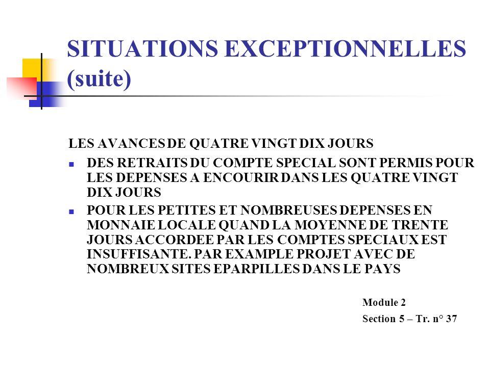 SITUATIONS EXCEPTIONNELLES (suite) LES AVANCES DE QUATRE VINGT DIX JOURS DES RETRAITS DU COMPTE SPECIAL SONT PERMIS POUR LES DEPENSES A ENCOURIR DANS
