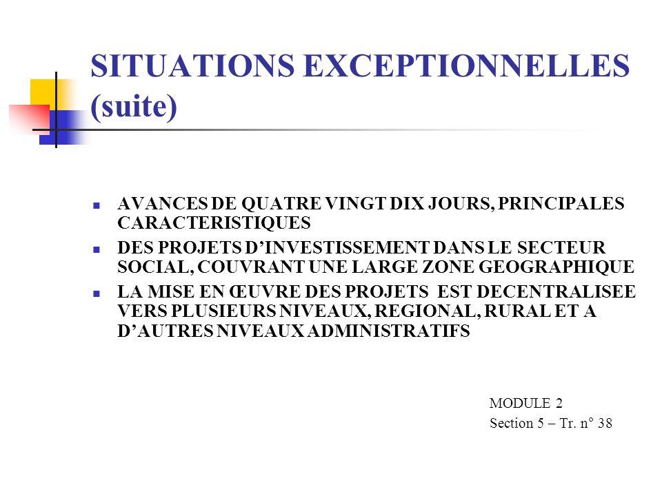 SITUATIONS EXCEPTIONNELLES (suite) AVANCES DE QUATRE VINGT DIX JOURS, PRINCIPALES CARACTERISTIQUES DES PROJETS DINVESTISSEMENT DANS LE SECTEUR SOCIAL,
