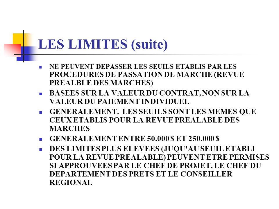 LES LIMITES (suite) NE PEUVENT DEPASSER LES SEUILS ETABLIS PAR LES PROCEDURES DE PASSATION DE MARCHE (REVUE PREALBLE DES MARCHES) BASEES SUR LA VALEUR