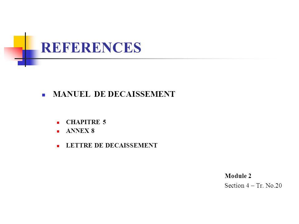 REFERENCES MANUEL DE DECAISSEMENT CHAPITRE 5 ANNEX 8 LETTRE DE DECAISSEMENT Module 2 Section 4 – Tr. No.20