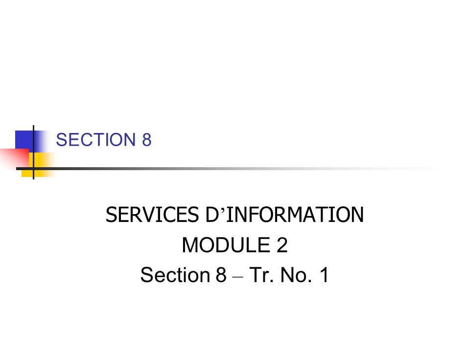 SECTION 8 SERVICES D INFORMATION MODULE 2 Section 8 – Tr. No. 1