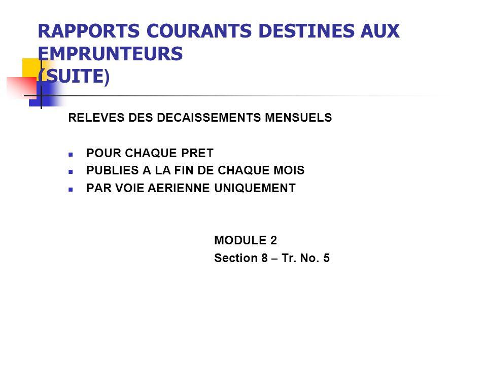 RAPPORTS COURANTS DESTINES AUX EMPRUNTEURS (SUITE) ETATS DE FACTURATION POUR CHAQUE PRET PUBLIES A ENVIRON 6 SEMAINES AVANT L ECHEANCE SEMESTRIELLE PAR VOIE AERIENNE AVIS DE FACTURATION POUR CHAQUE EMPRUNTEUR OFFICIEL, RELEVE PAR PRET QUAND LES ETATS SONT ENVOYES PAR TELEX OU FAX MODULE 2 Section 8 – Tr.