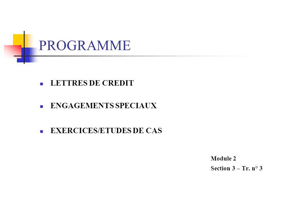 PROGRAMME LETTRES DE CREDIT ENGAGEMENTS SPECIAUX EXERCICES/ETUDES DE CAS Module 2 Section 3 – Tr.